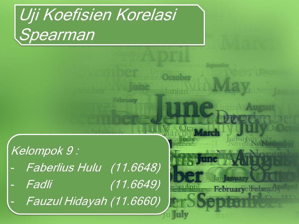 Uji Koefisien Korelasi Spearman Kelompok 9 : -Faberlius Hulu (11.6648) -Fadli (11.6649) -Fauzul Hidayah (11.6660)