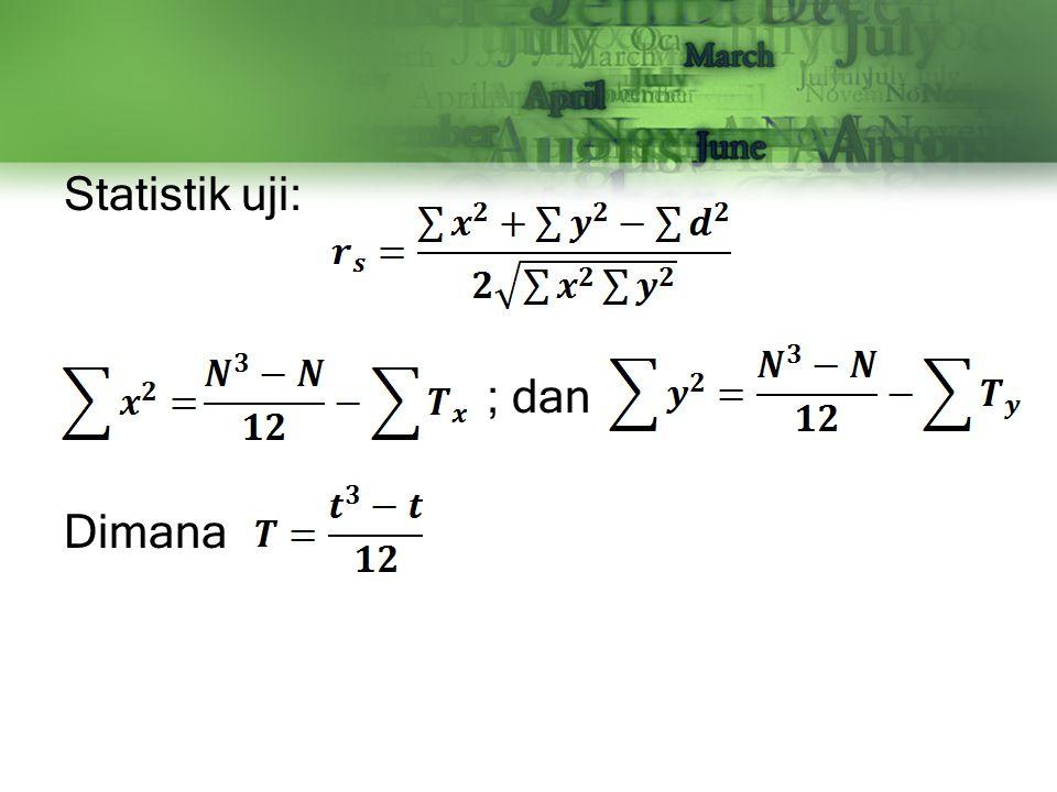 Statistik uji: ; dan Dimana