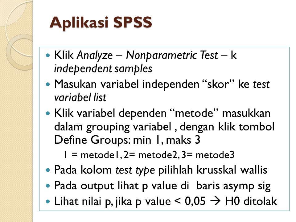 """Aplikasi SPSS Klik Analyze – Nonparametric Test – k independent samples Masukan variabel independen """"skor"""" ke test variabel list Klik variabel depende"""