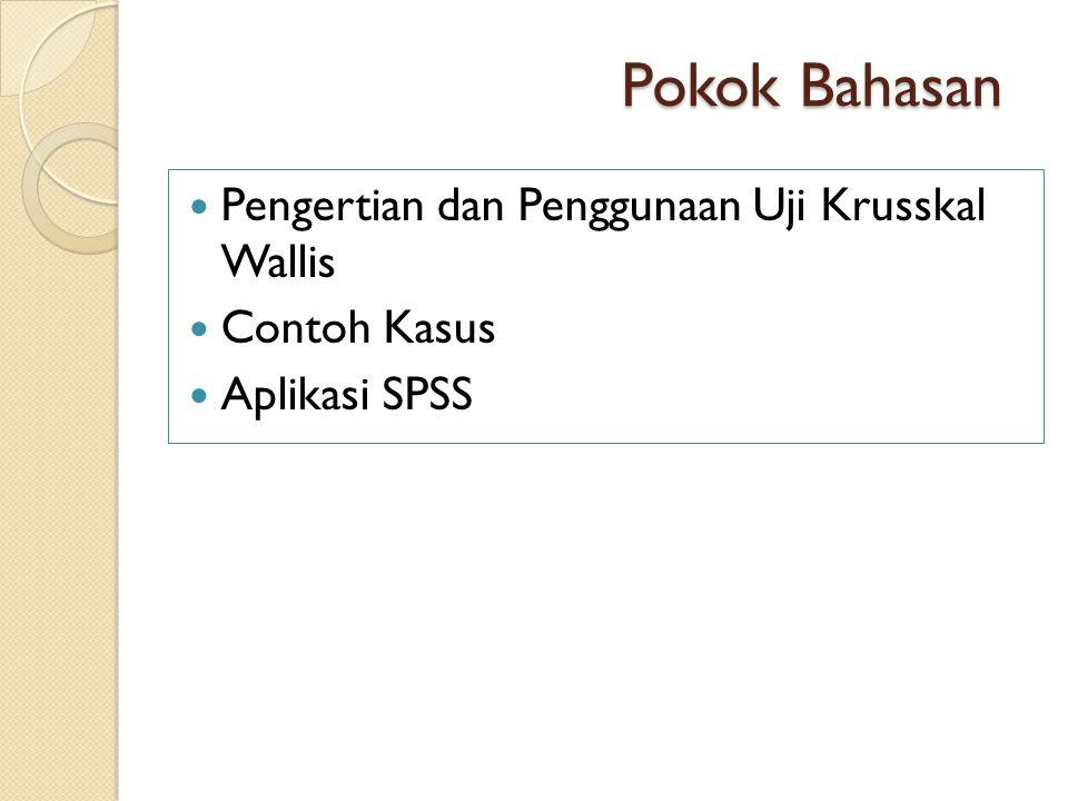 Pokok Bahasan Pengertian dan Penggunaan Uji Krusskal Wallis Contoh Kasus Aplikasi SPSS