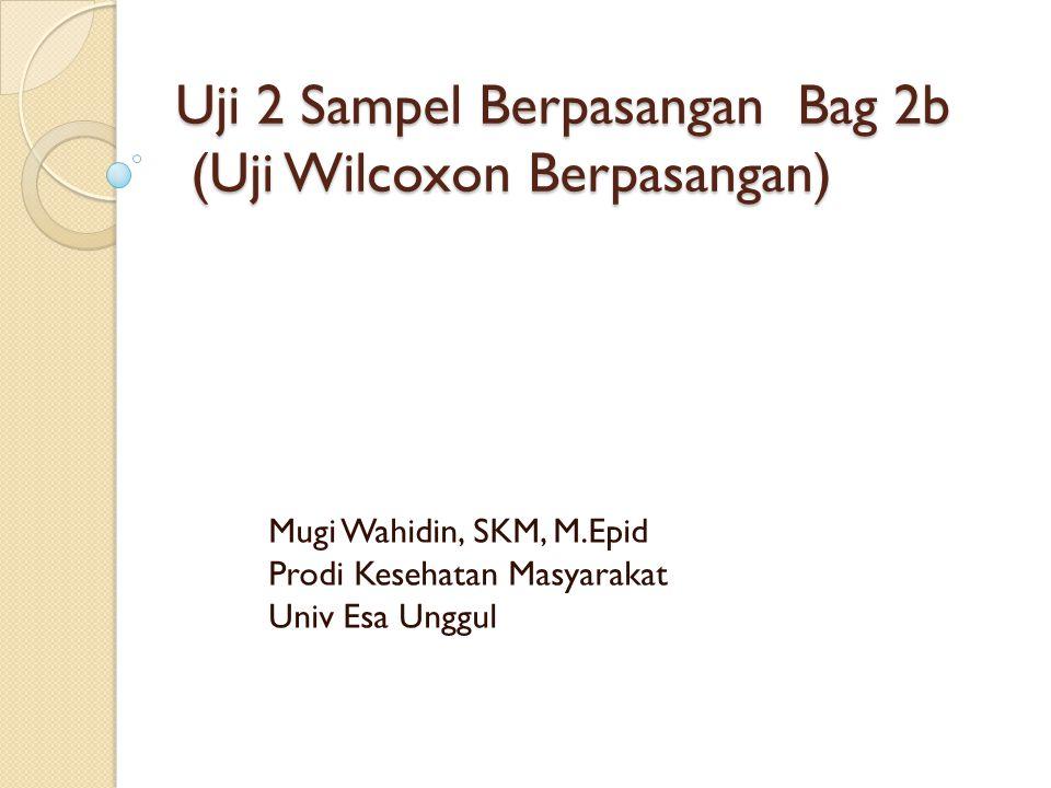 Pokok Bahasan Pengertian dan penggunaan uji wilcoxon berpasangan Contoh kasus Aplikasi SPSS