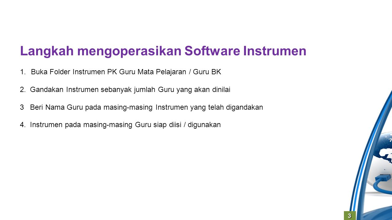 3 Langkah mengoperasikan Software Instrumen 1.Buka Folder Instrumen PK Guru Mata Pelajaran / Guru BK 2. Gandakan Instrumen sebanyak jumlah Guru yang a