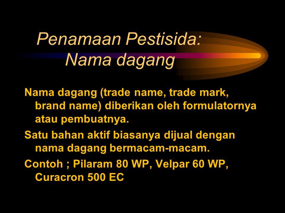 Penamaan Pestisida: Nama dagang Nama dagang (trade name, trade mark, brand name) diberikan oleh formulatornya atau pembuatnya. Satu bahan aktif biasan
