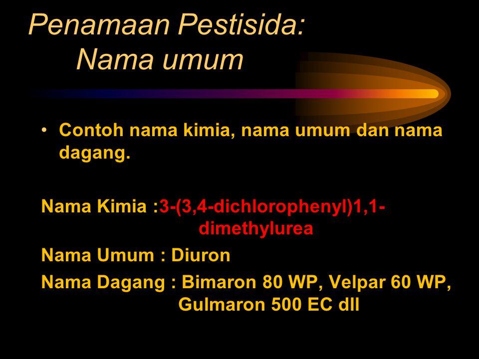 Penamaan Pestisida: Nama umum Contoh nama kimia, nama umum dan nama dagang. Nama Kimia :3-(3,4-dichlorophenyl)1,1- dimethylurea Nama Umum : Diuron Nam