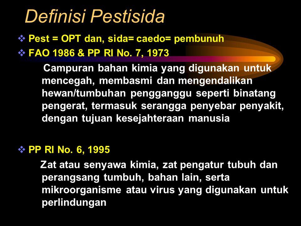 Definisi Pestisida  Pest = OPT dan, sida= caedo= pembunuh  FAO 1986 & PP RI No. 7, 1973 Campuran bahan kimia yang digunakan untuk mencegah, membasmi