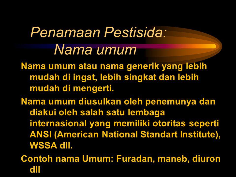 Penamaan Pestisida: Nama dagang Nama dagang (trade name, trade mark, brand name) diberikan oleh formulatornya atau pembuatnya.