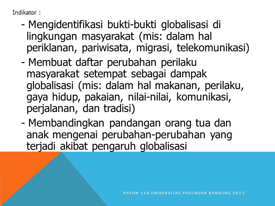 Indikator : - Mengidentifikasi bukti-bukti globalisasi di lingkungan masyarakat (mis: dalam hal periklanan, pariwisata, migrasi, telekomunikasi) - Mem