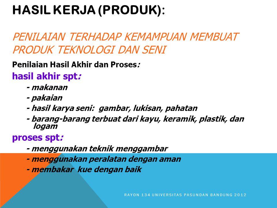 HASIL KERJA (PRODUK): PENILAIAN TERHADAP KEMAMPUAN MEMBUAT PRODUK TEKNOLOGI DAN SENI Penilaian Hasil Akhir dan Proses: hasil akhir spt: - makanan - pa