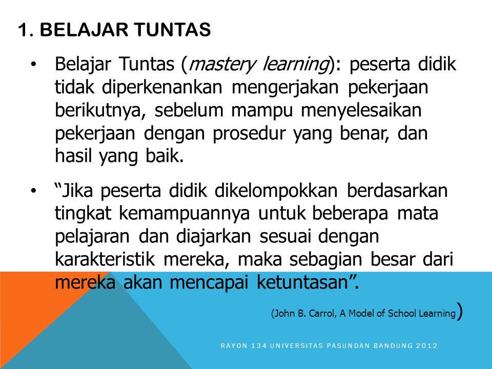 1. BELAJAR TUNTAS Belajar Tuntas (mastery learning): peserta didik tidak diperkenankan mengerjakan pekerjaan berikutnya, sebelum mampu menyelesaikan p