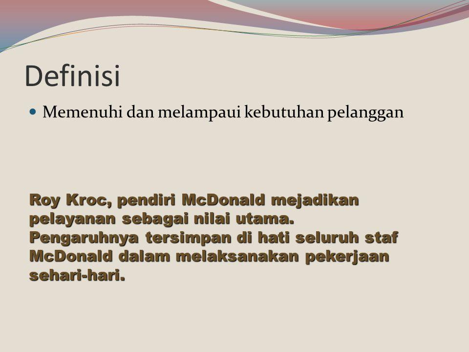 Definisi Memenuhi dan melampaui kebutuhan pelanggan Roy Kroc, pendiri McDonald mejadikan pelayanan sebagai nilai utama. Pengaruhnya tersimpan di hati