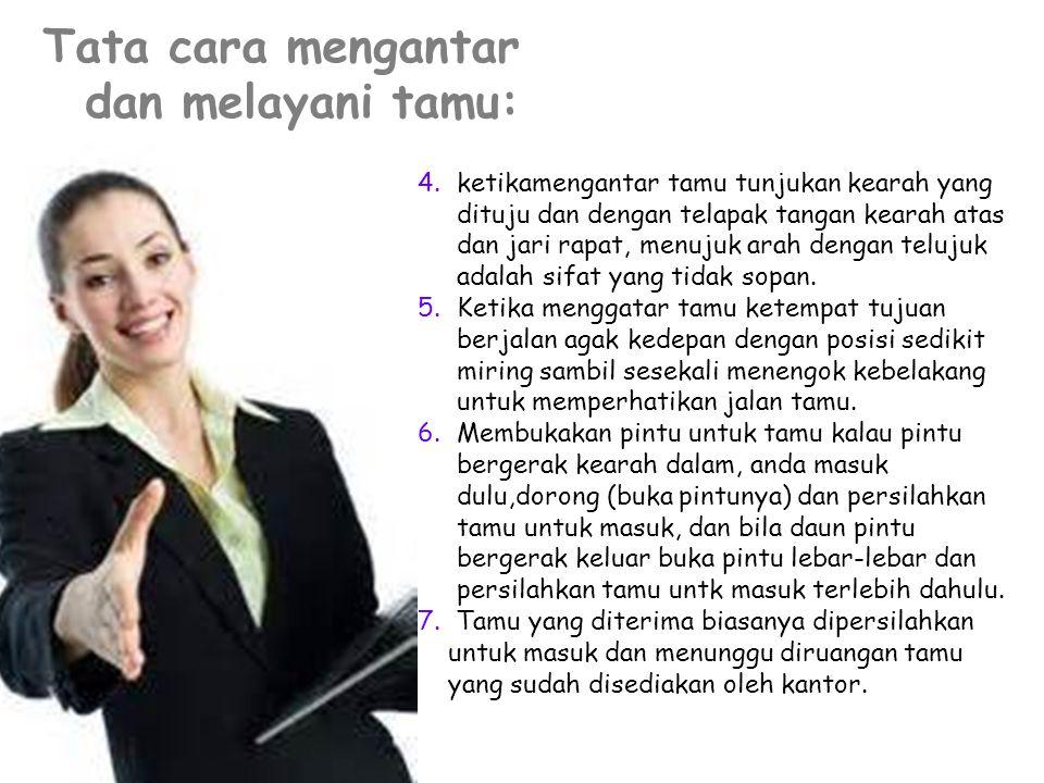 Tata cara mengantar dan melayani tamu: 4.ketikamengantar tamu tunjukan kearah yang dituju dan dengan telapak tangan kearah atas dan jari rapat, menuju