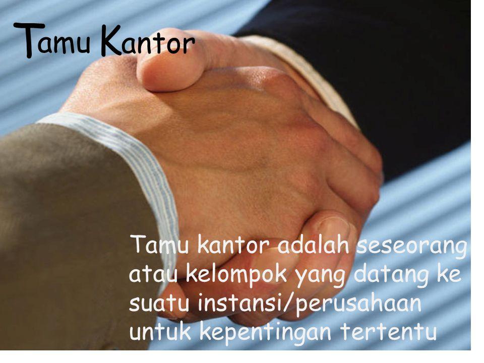 Tamu kantor adalah seseorang atau kelompok yang datang ke suatu instansi/perusahaan untuk kepentingan tertentu T amu K antor