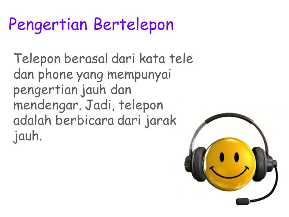 Pengertian Bertelepon Telepon berasal dari kata tele dan phone yang mempunyai pengertian jauh dan mendengar. Jadi, telepon adalah berbicara dari jarak