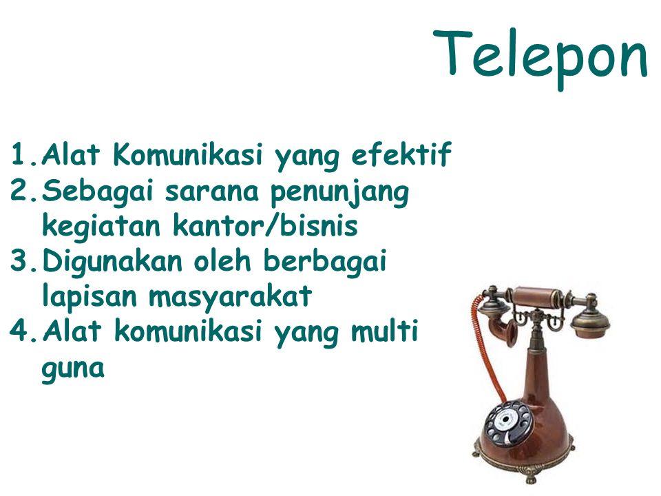 Telepon 1.Alat Komunikasi yang efektif 2.Sebagai sarana penunjang kegiatan kantor/bisnis 3.Digunakan oleh berbagai lapisan masyarakat 4.Alat komunikas