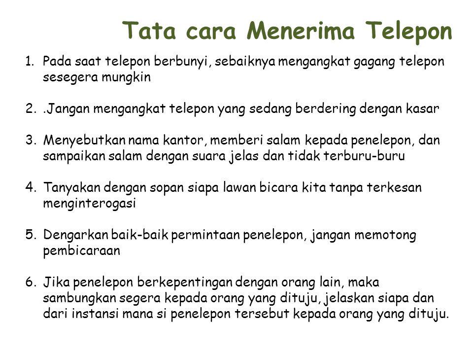 Tata cara Menerima Telepon 1.Pada saat telepon berbunyi, sebaiknya mengangkat gagang telepon sesegera mungkin 2..Jangan mengangkat telepon yang sedang