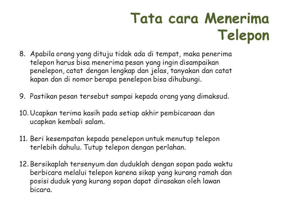 Tata cara Menerima Telepon 8.Apabila orang yang dituju tidak ada di tempat, maka penerima telepon harus bisa menerima pesan yang ingin disampaikan pen