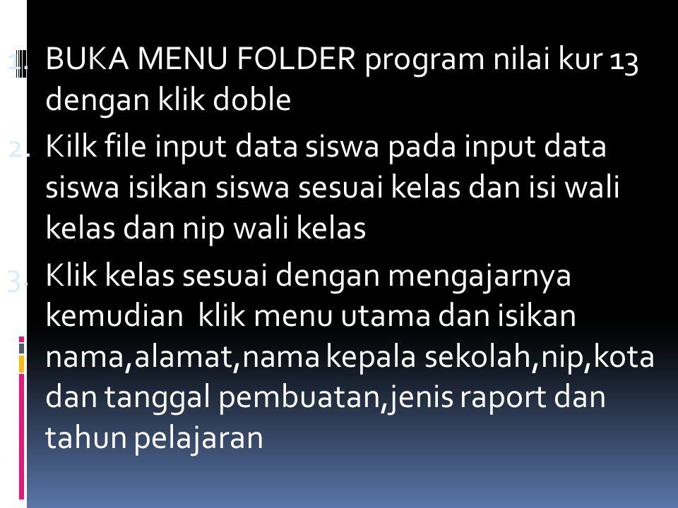 1. BUKA MENU FOLDER program nilai kur 13 dengan klik doble 2. Kilk file input data siswa pada input data siswa isikan siswa sesuai kelas dan isi wali