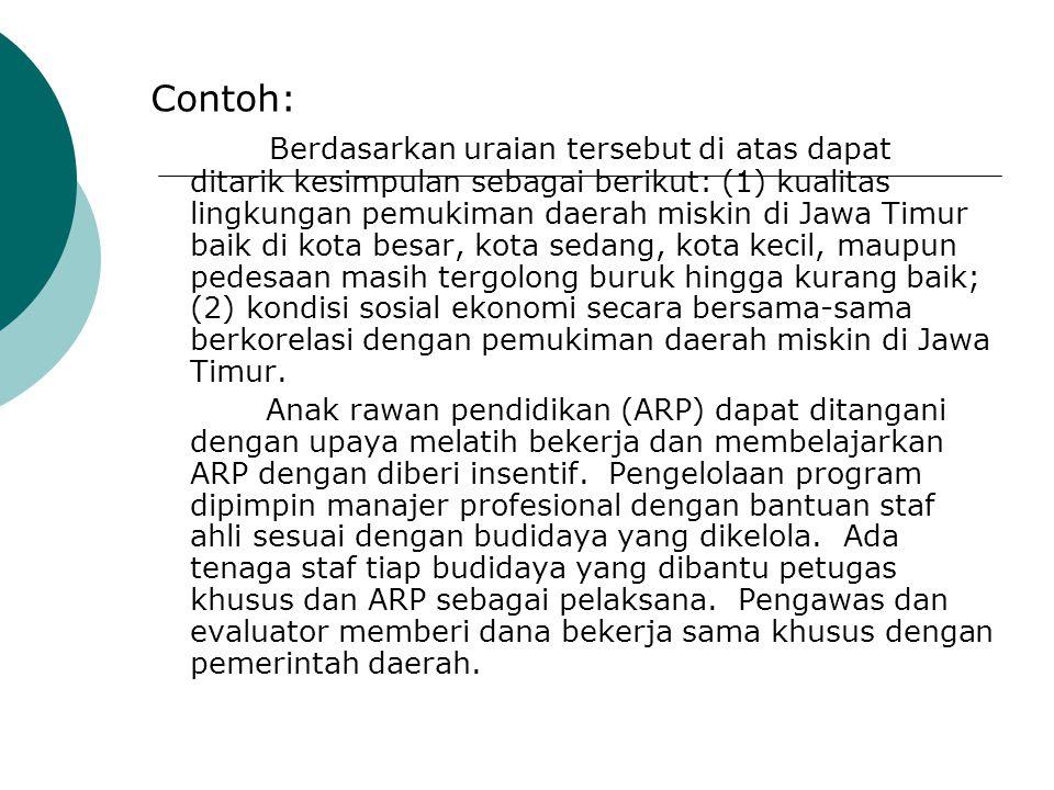 Contoh: Berdasarkan uraian tersebut di atas dapat ditarik kesimpulan sebagai berikut: (1) kualitas lingkungan pemukiman daerah miskin di Jawa Timur ba