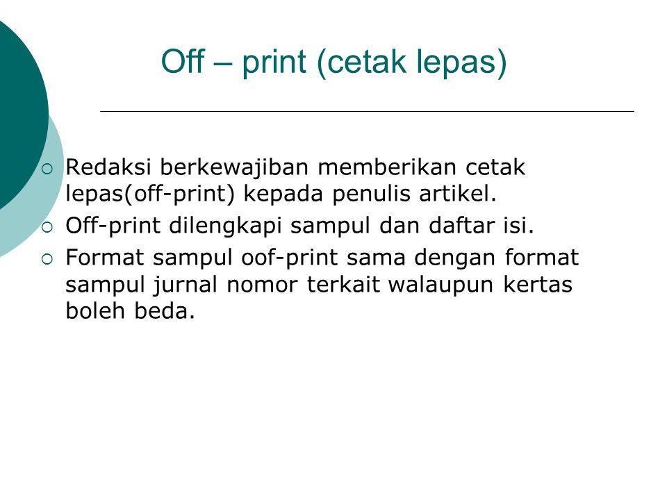 Off – print (cetak lepas) RRedaksi berkewajiban memberikan cetak lepas(off-print) kepada penulis artikel. OOff-print dilengkapi sampul dan daftar