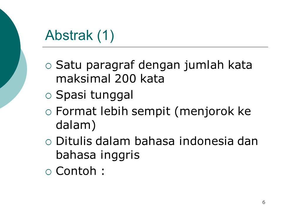Abstrak (1)  Satu paragraf dengan jumlah kata maksimal 200 kata  Spasi tunggal  Format lebih sempit (menjorok ke dalam)  Ditulis dalam bahasa indonesia dan bahasa inggris  Contoh : 6