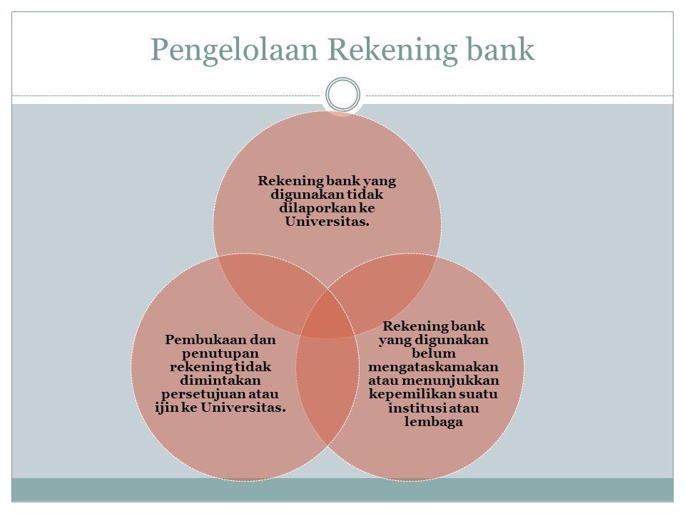 Pengelolaan Rekening bank Rekening bank yang digunakan tidak dilaporkan ke Universitas. Rekening bank yang digunakan belum mengataskamakan atau menunj