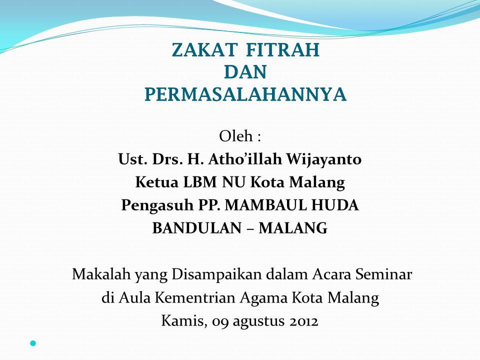 ZAKAT FITRAH DAN PERMASALAHANNYA Oleh : Ust.Drs. H.