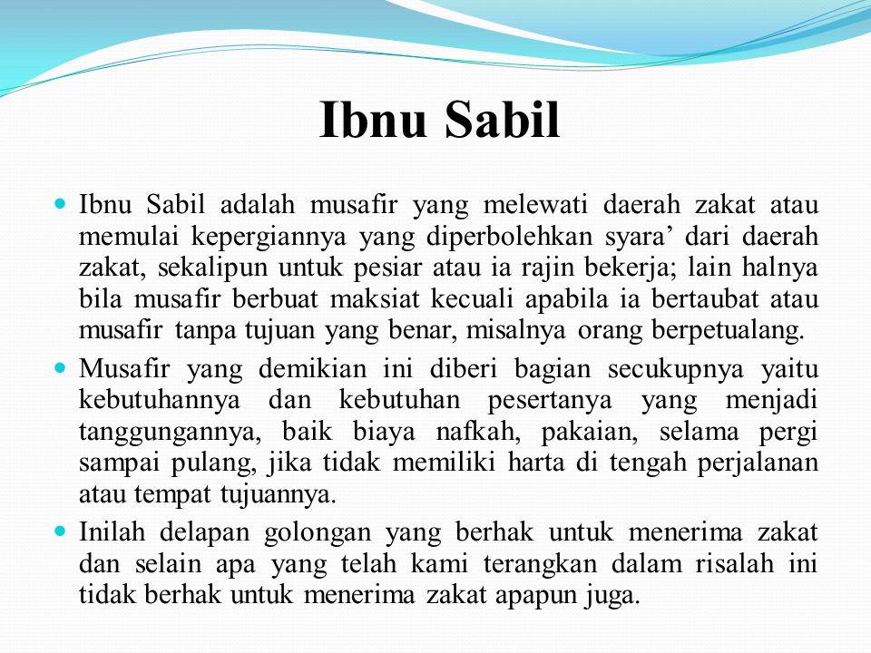 Sabilillah Sabilillah adalah pejuang agama sukarelawan (yang tidak dibayar oleh pemerintah) sekalipun kaya, maka pejuang diberi bagian sebagai nafkahn