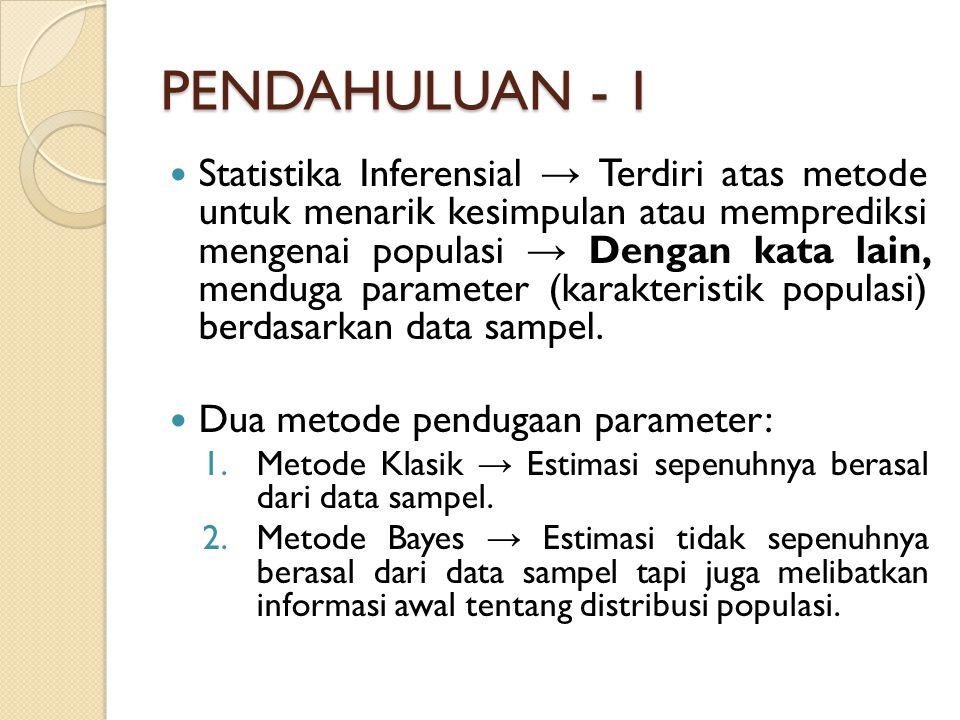 PENDAHULUAN - 1 Statistika Inferensial → Terdiri atas metode untuk menarik kesimpulan atau memprediksi mengenai populasi → Dengan kata lain, menduga parameter (karakteristik populasi) berdasarkan data sampel.