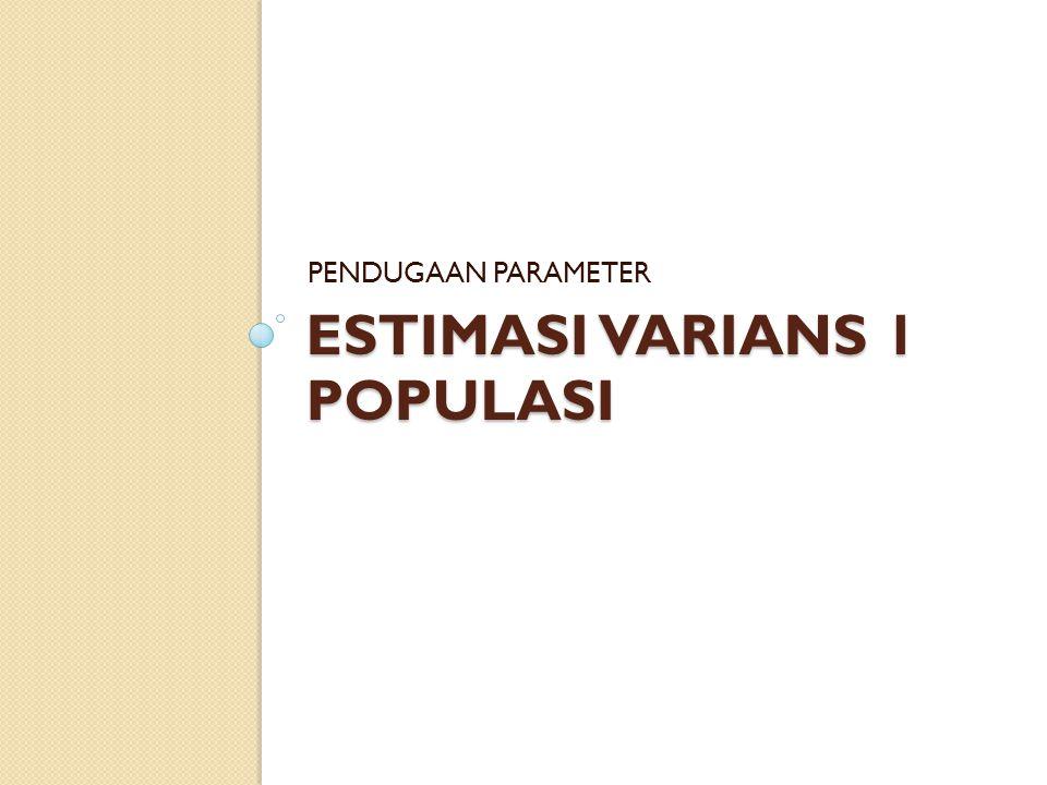 ESTIMASI VARIANS 1 POPULASI PENDUGAAN PARAMETER
