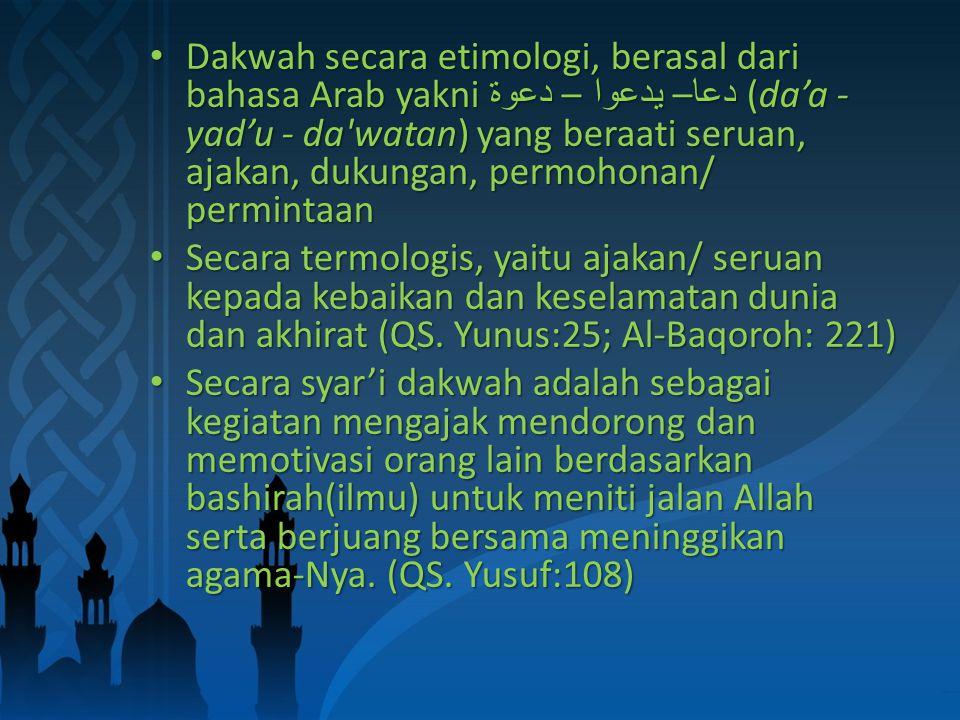 Dakwah secara etimologi, berasal dari bahasa Arab yakni دعا – يدعوا – دعوة (da'a - yad'u - da watan) yang beraati seruan, ajakan, dukungan, permohonan/ permintaan Dakwah secara etimologi, berasal dari bahasa Arab yakni دعا – يدعوا – دعوة (da'a - yad'u - da watan) yang beraati seruan, ajakan, dukungan, permohonan/ permintaan Secara termologis, yaitu ajakan/ seruan kepada kebaikan dan keselamatan dunia dan akhirat (QS.