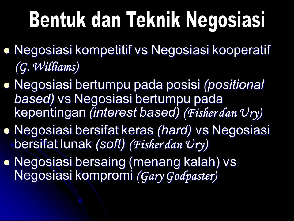 Negosiasi kompetitif vs Negosiasi kooperatif Negosiasi kompetitif vs Negosiasi kooperatif (G. Williams) (G. Williams) Negosiasi bertumpu pada posisi (