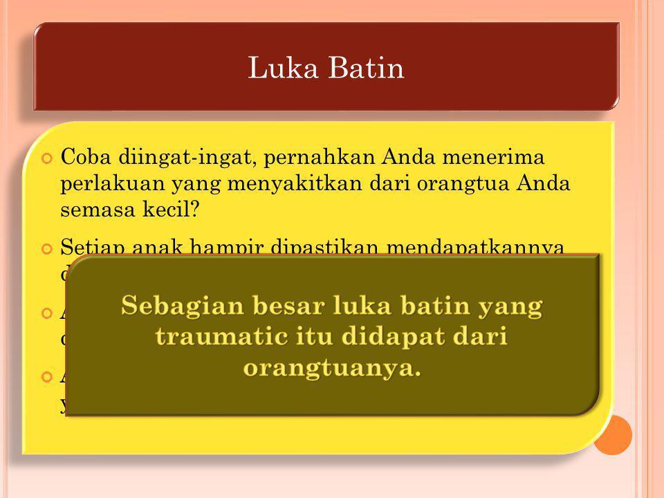 Luka Batin Coba diingat-ingat, pernahkan Anda menerima perlakuan yang menyakitkan dari orangtua Anda semasa kecil.