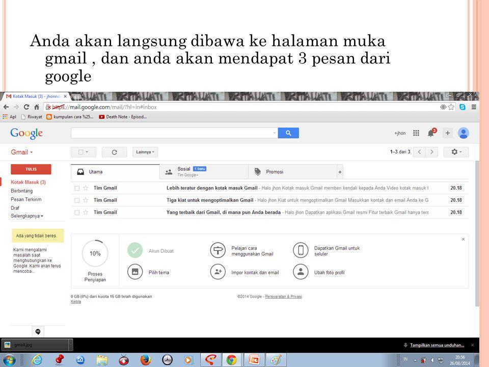 Anda akan langsung dibawa ke halaman muka gmail, dan anda akan mendapat 3 pesan dari google