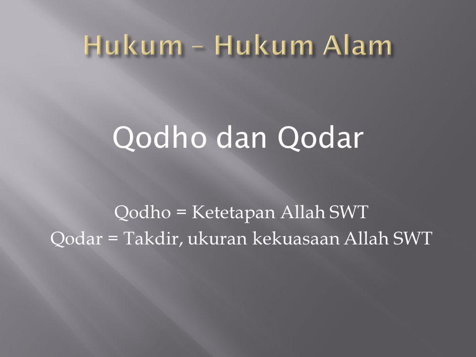 Qodho = Ketetapan Allah SWT Qodar = Takdir, ukuran kekuasaan Allah SWT Qodho dan Qodar
