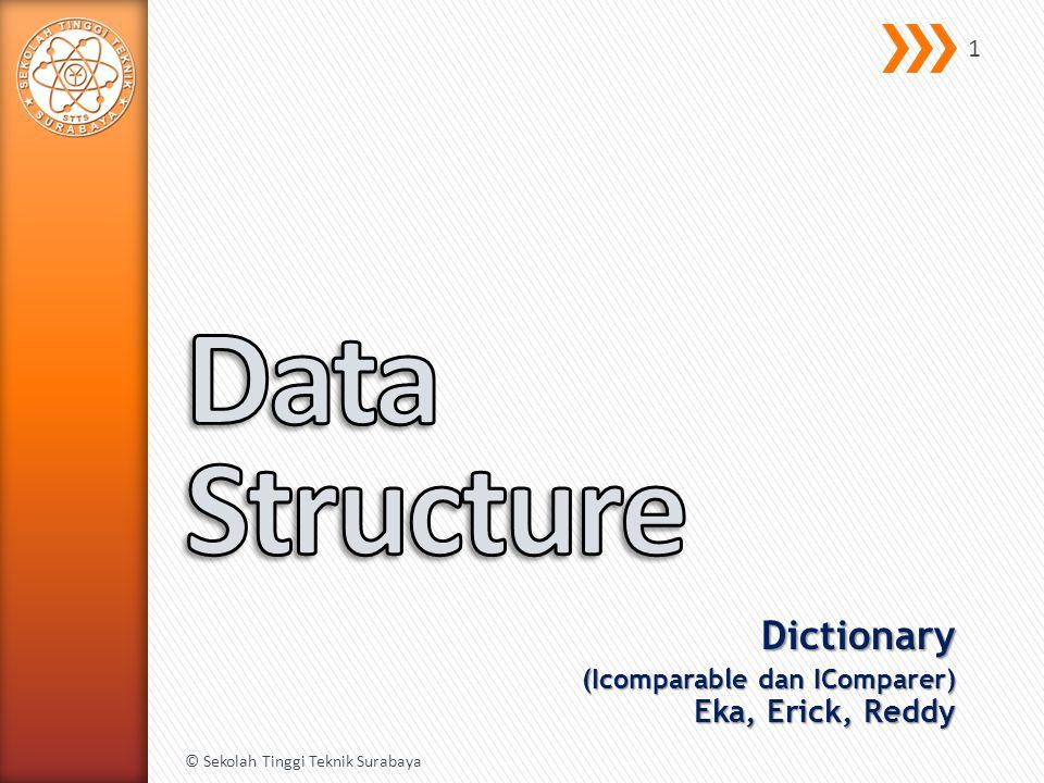 Dictionary (Icomparable dan IComparer) Eka, Erick, Reddy © Sekolah Tinggi Teknik Surabaya 1