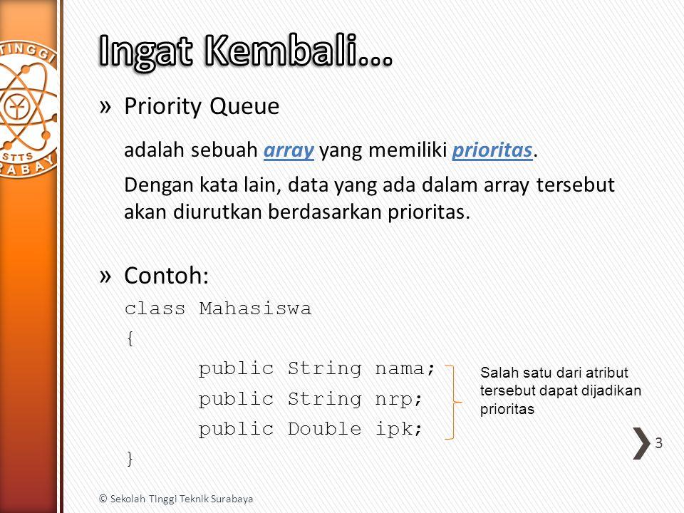 » Priority Queue adalah sebuah array yang memiliki prioritas. Dengan kata lain, data yang ada dalam array tersebut akan diurutkan berdasarkan priorita
