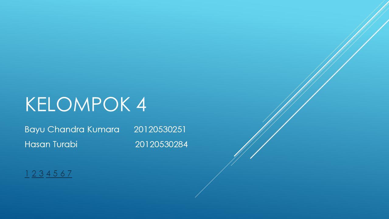 KELOMPOK 4 Bayu Chandra Kumara 20120530251 Hasan Turabi 20120530284 11 2 3 4 5 6 72 34 5 6 7