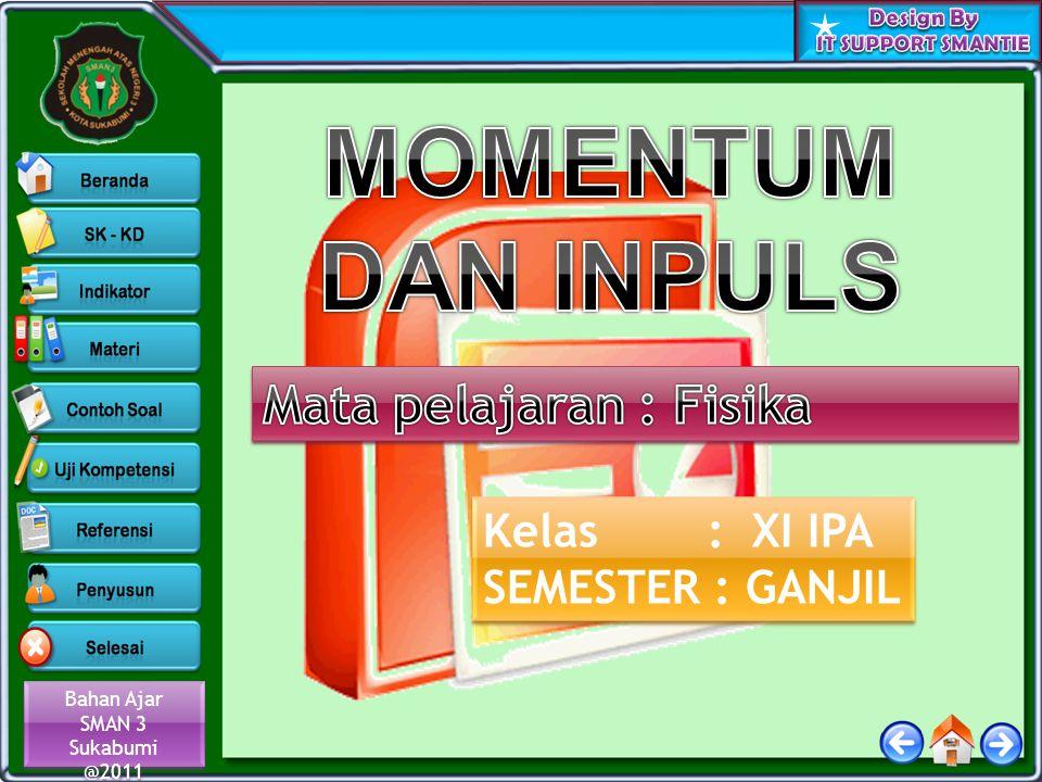 Bahan Ajar SMAN 3 Sukabumi @2011 Bahan Ajar SMAN 3 Sukabumi @2011 Kelas : XI IPA SEMESTER : GANJIL Kelas : XI IPA SEMESTER : GANJIL