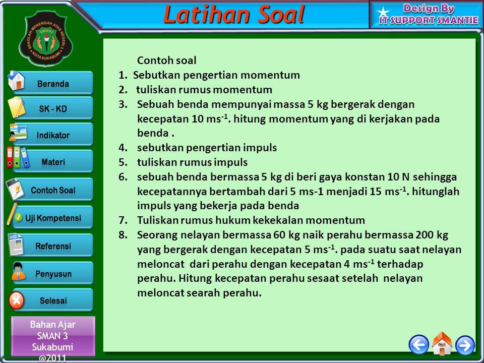 Bahan Ajar SMAN 3 Sukabumi @2011 Bahan Ajar SMAN 3 Sukabumi @2011 Contoh soal 1. Sebutkan pengertian momentum 2. tuliskan rumus momentum 3. Sebuah ben
