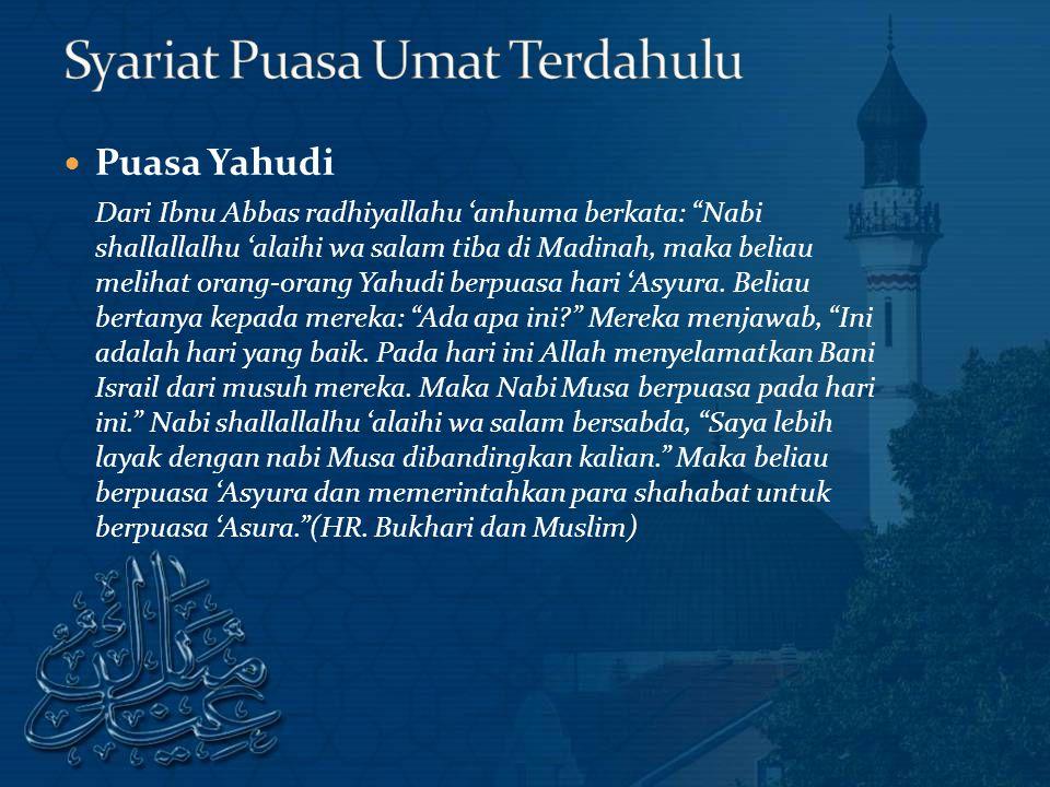 Puasa Yahudi Dari Ibnu Abbas radhiyallahu 'anhuma berkata: Nabi shallallalhu 'alaihi wa salam tiba di Madinah, maka beliau melihat orang-orang Yahudi berpuasa hari 'Asyura.