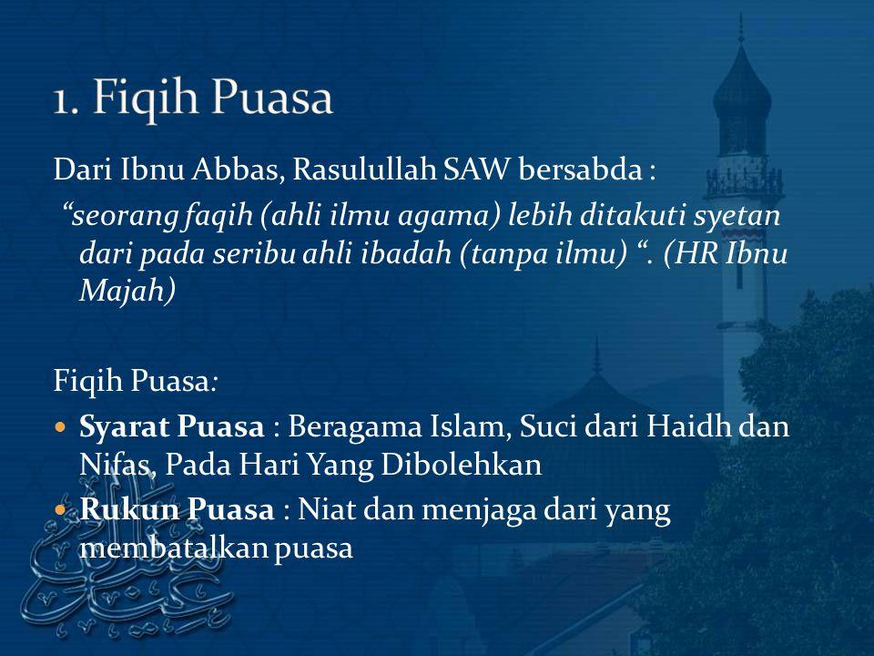 Dari Ibnu Abbas, Rasulullah SAW bersabda : seorang faqih (ahli ilmu agama) lebih ditakuti syetan dari pada seribu ahli ibadah (tanpa ilmu) .