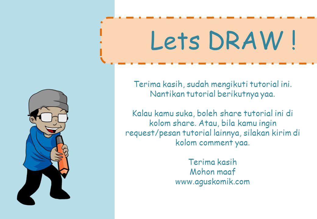 Lets DRAW . Terima kasih, sudah mengikuti tutorial ini.