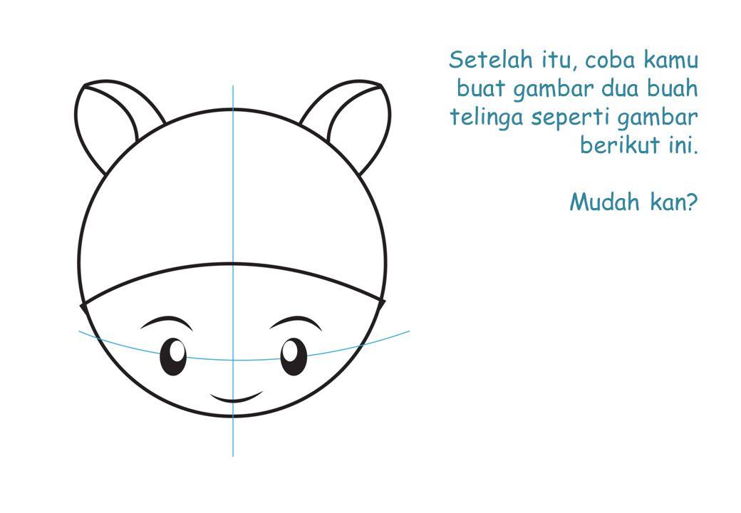 Setelah itu, coba kamu buat gambar dua buah telinga seperti gambar berikut ini. Mudah kan