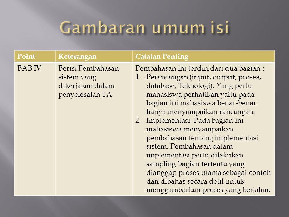 PointKeteranganCatatan Penting BAB IVBerisi Pembahasan sistem yang dikerjakan dalam penyelesaian TA. Pembahasan ini terdiri dari dua bagian : 1.Peranc