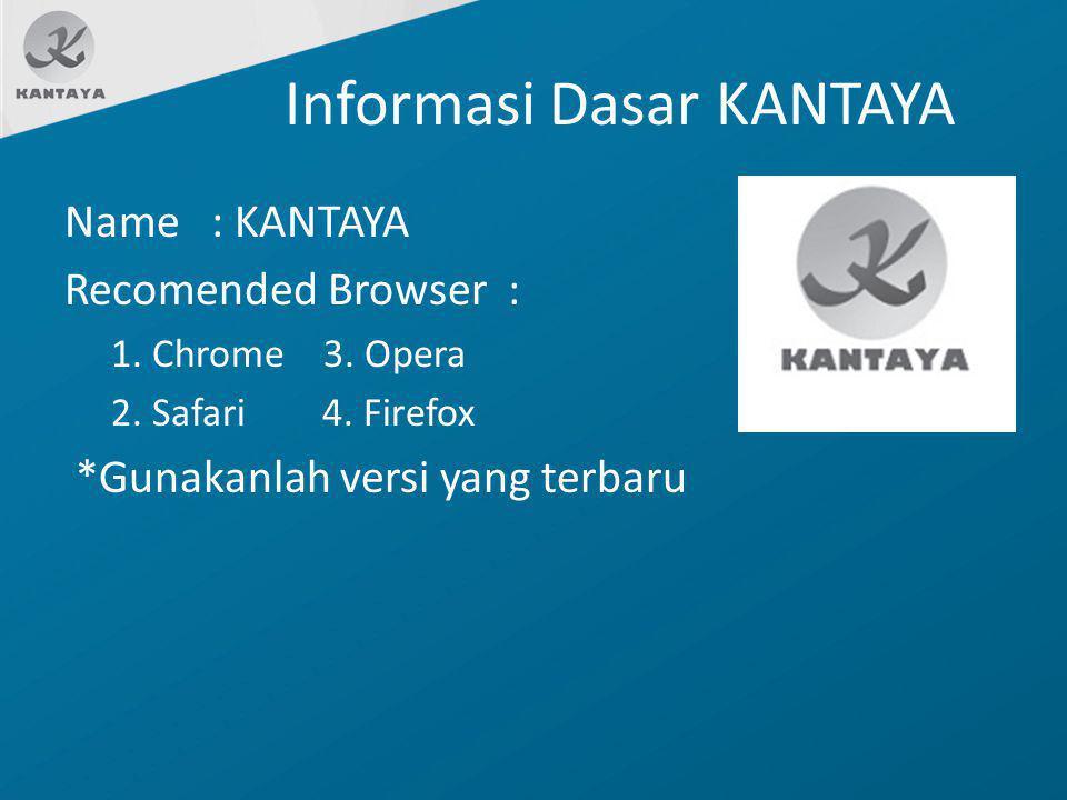 Informasi Dasar KANTAYA Name : KANTAYA Recomended Browser : 1. Chrome 3. Opera 2. Safari 4. Firefox *Gunakanlah versi yang terbaru