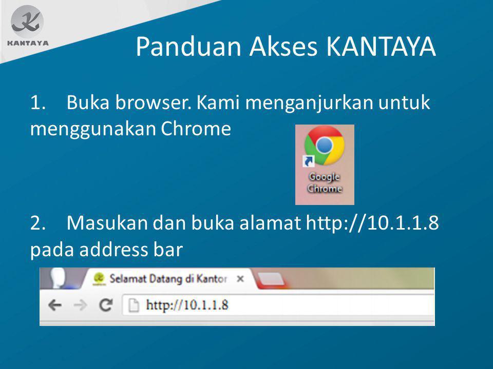 Panduan Akses KANTAYA 1. Buka browser. Kami menganjurkan untuk menggunakan Chrome 2. Masukan dan buka alamat http://10.1.1.8 pada address bar