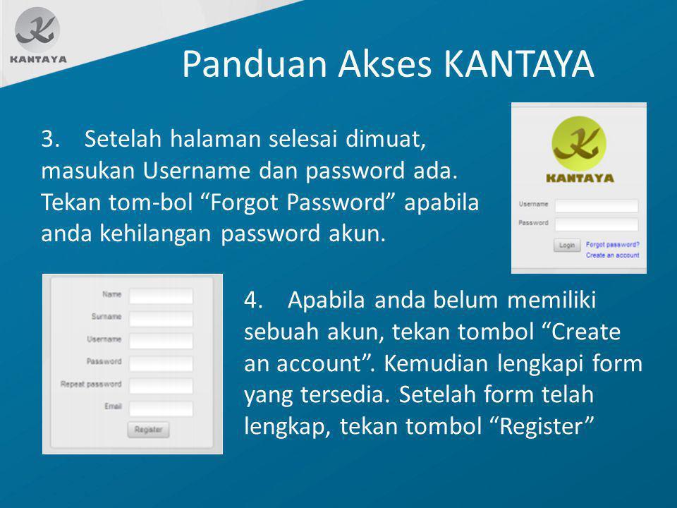 "Panduan Akses KANTAYA 3. Setelah halaman selesai dimuat, masukan Username dan password ada. Tekan tom-bol ""Forgot Password"" apabila anda kehilangan pa"