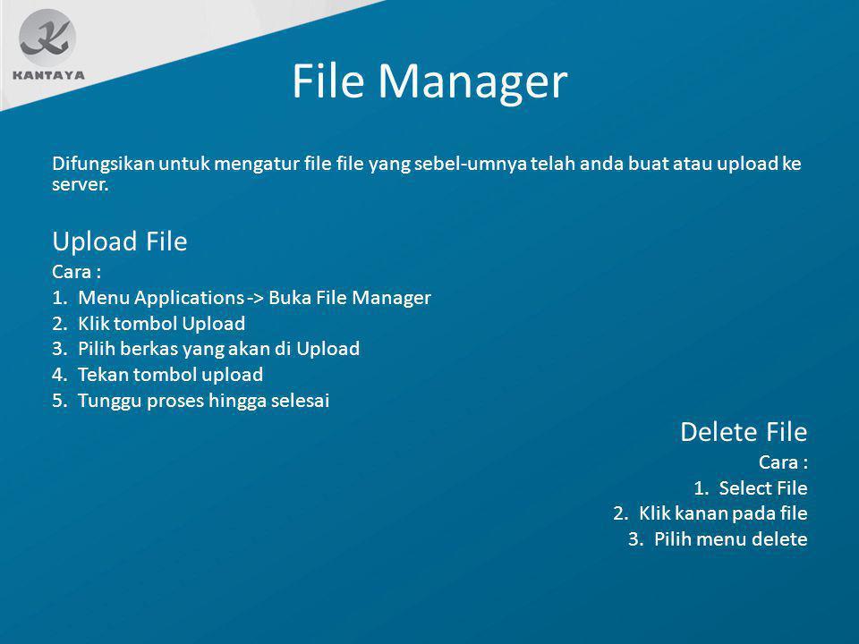 File Manager Difungsikan untuk mengatur file file yang sebel-umnya telah anda buat atau upload ke server. Upload File Cara : 1. Menu Applications -> B