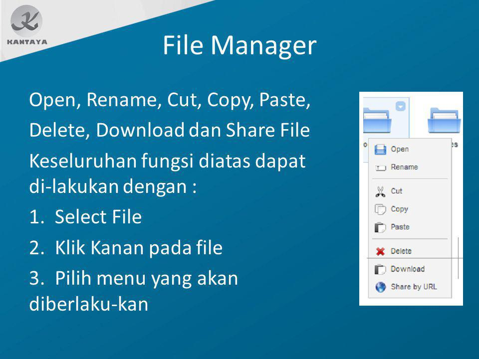 File Manager Open, Rename, Cut, Copy, Paste, Delete, Download dan Share File Keseluruhan fungsi diatas dapat di-lakukan dengan : 1. Select File 2. Kli
