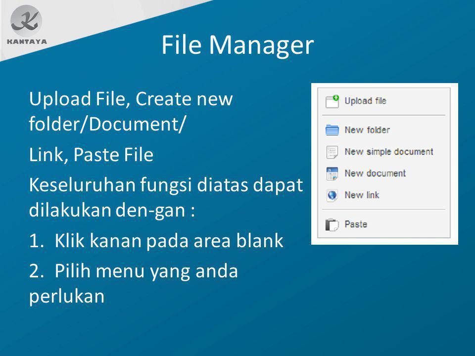 File Manager Upload File, Create new folder/Document/ Link, Paste File Keseluruhan fungsi diatas dapat dilakukan den-gan : 1. Klik kanan pada area bla